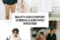 beauty and comfort 25 bridal looks with sweaters cover