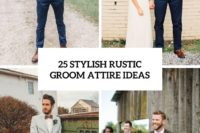 25 stylish rustic groom attire ideas cover