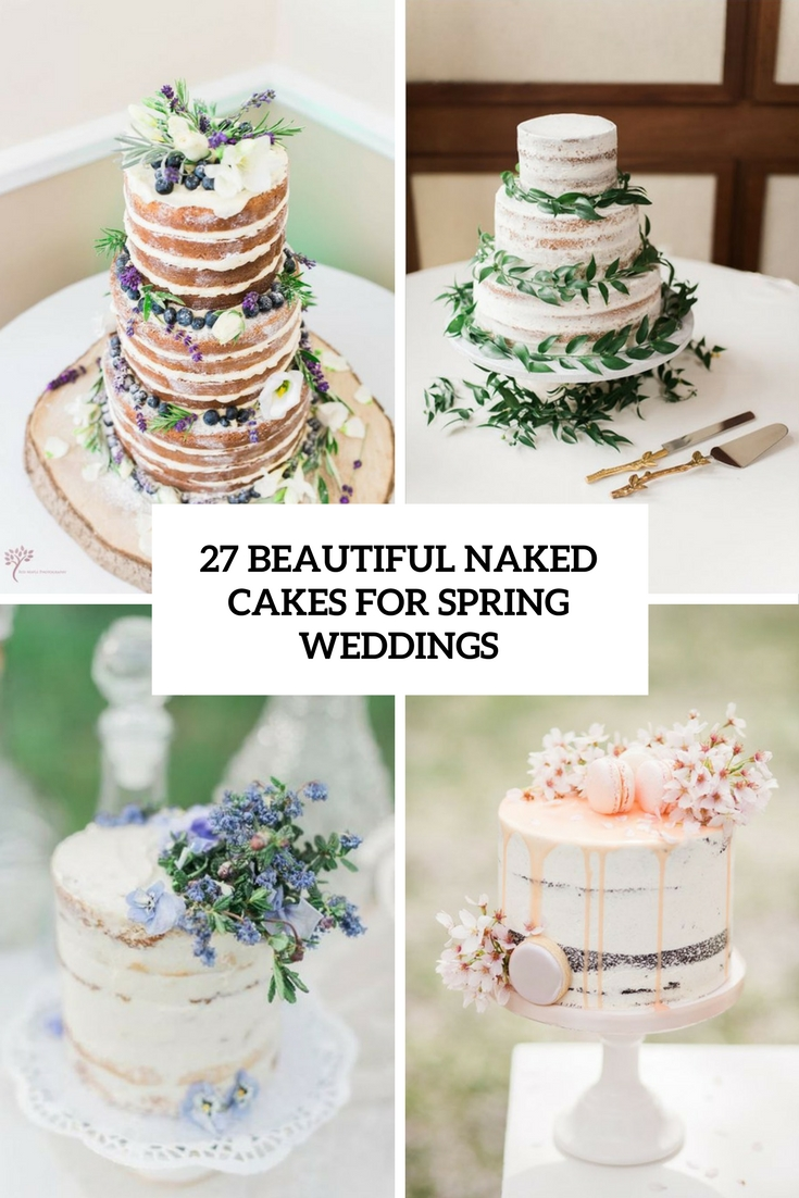 27 Beautiful Naked Cakes For Spring Weddings