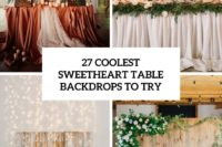 27 coolest sweetheart table backdrops to try cover
