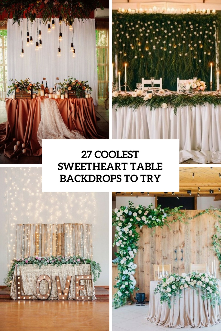 27 Coolest Sweetheart Table Backdrops To Try