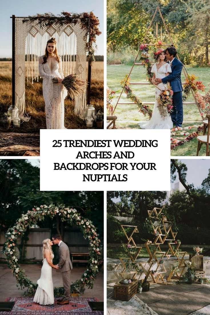 25 Trenst Wedding Arches And Backdrops For Your Nuptials