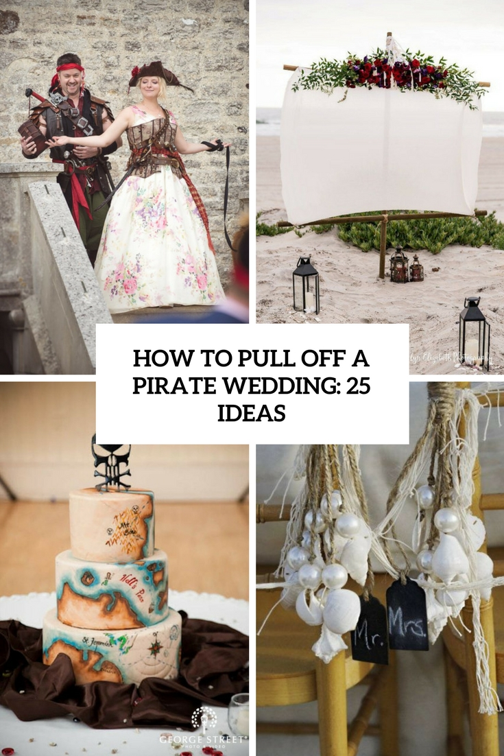 How To Pull Off A Pirate Wedding: 25 Ideas