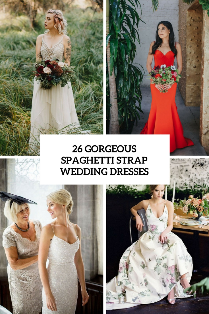 26 Gorgeous Spaghetti Strap Wedding Dresses