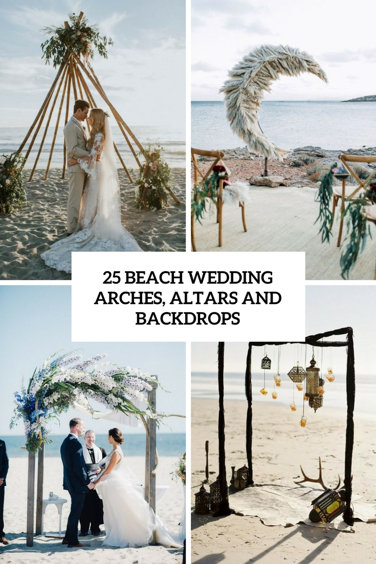 25 Beach Wedding Arches, Altars And Backdrops