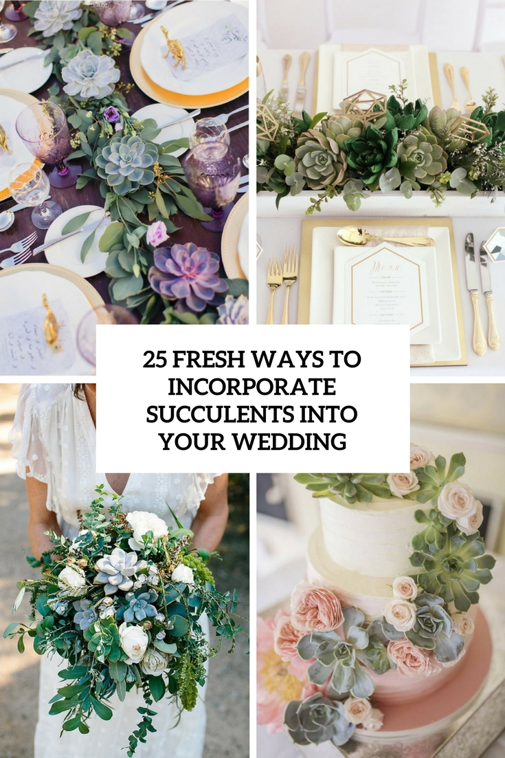 25 Fresh Ways To Incorporate Succulents Into Your Wedding