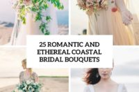 25 romantic and ethereal coastal wedding bouquets cover