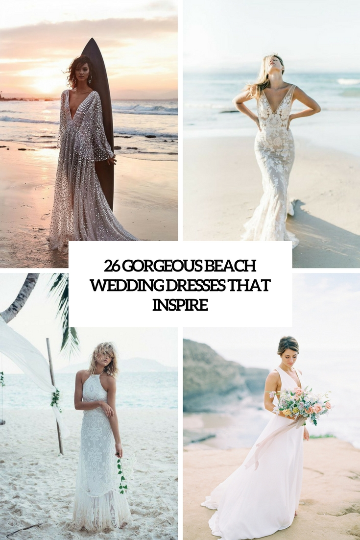 26 Gorgeous Beach Wedding Dresses That Inspire