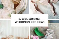 27 chic summer wedding shoes ideas cover