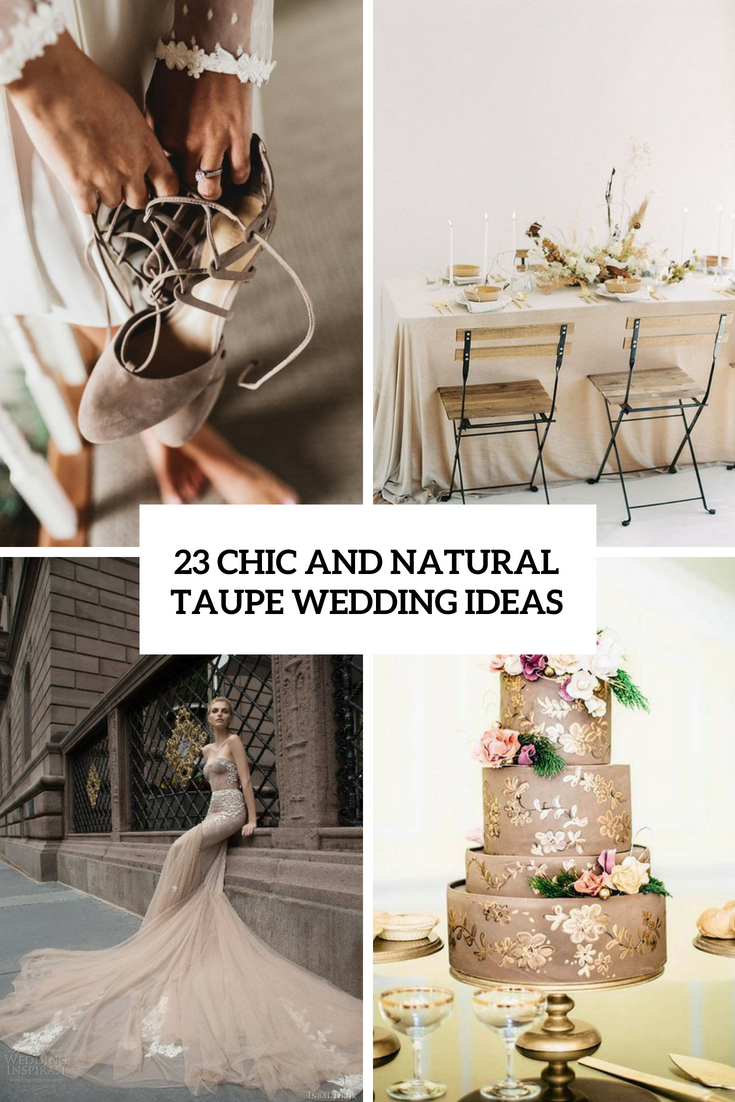 23 Chic And Natural Taupe Wedding Ideas