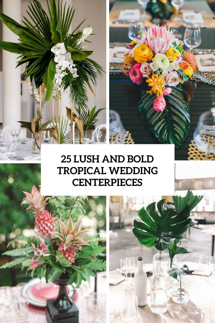 25 Lush And Bold Tropical Wedding Centerpieces Weddingomania