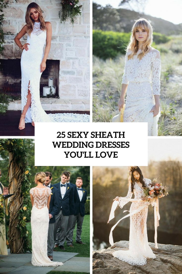 25 Sexy Sheath Wedding Dresses That You'll Love