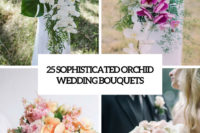 25 sophisitcated orchid wedding bouquets cover