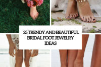 25 trendy and beautiful bridal foot jewelry ideas cover