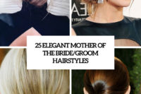 25 elegant mother of the bride groom hairstyles cover