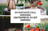 25 fantastic fall wedding centerpieces to get inspired cover