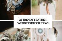26 trendy feather wedding decor ideas cover