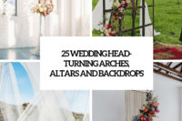 25 head-turning wedding arches, altars and backdrops cover