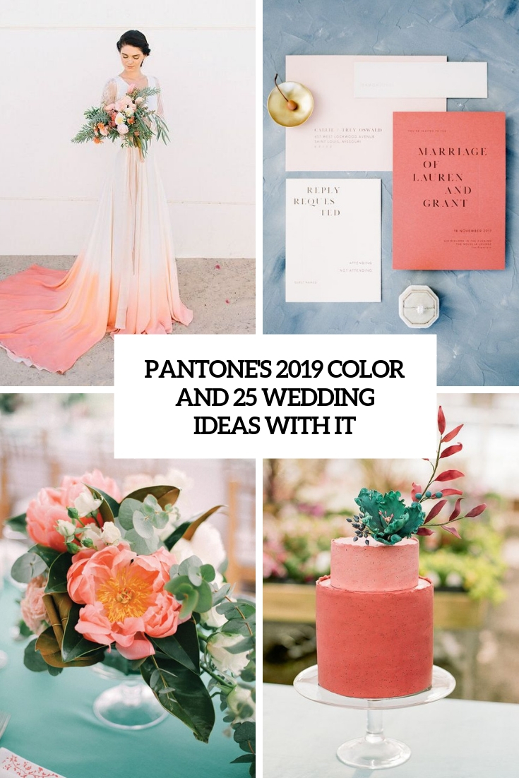 Pantone's 2019 Color And 25 Wedding Ideas With It