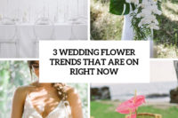 3 wedding flower trends that are on right now cover