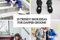 25 trendy shoe ideas for dapper grooms cover