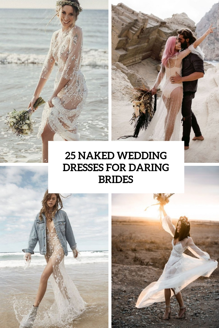 25 Naked Wedding Dresses For Daring Brides