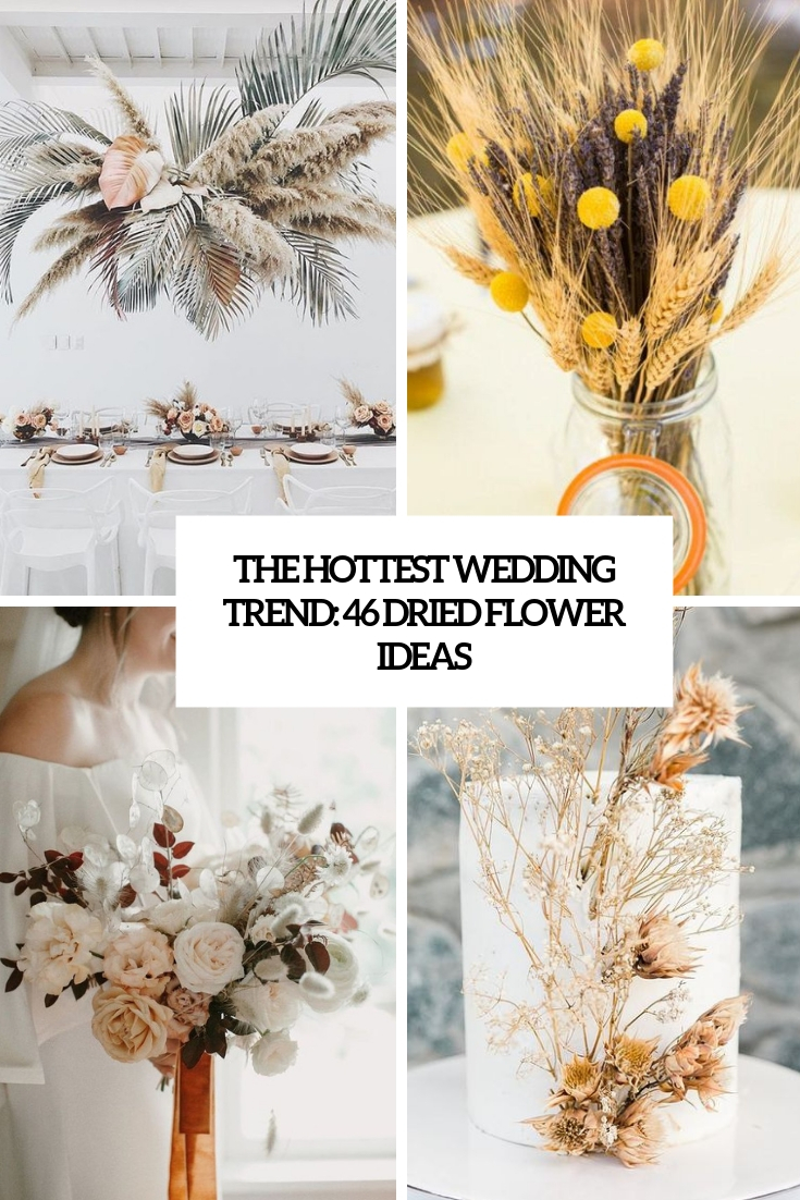 the hottest wedding trend 46 dried flower ideas cover