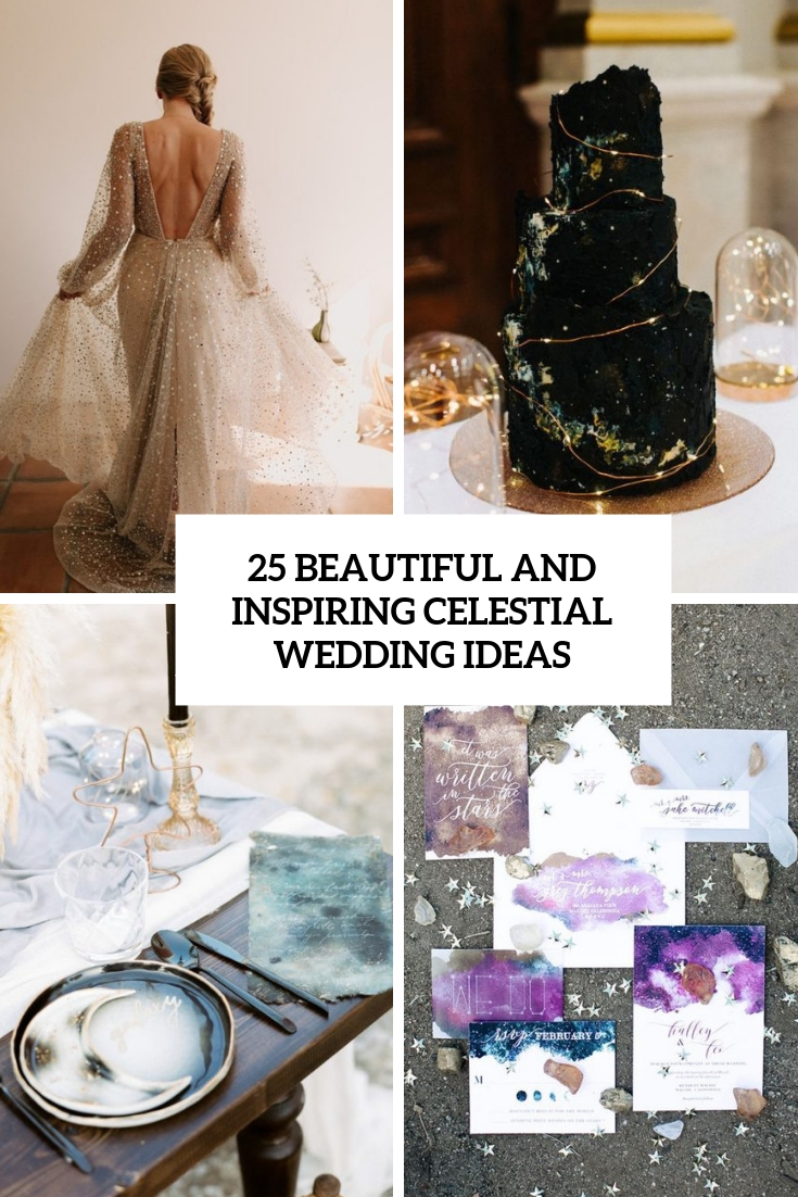25 Beautiful And Inspiring Celestial Wedding Ideas