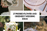 27 pressed flower and greenery wedding ideas cover