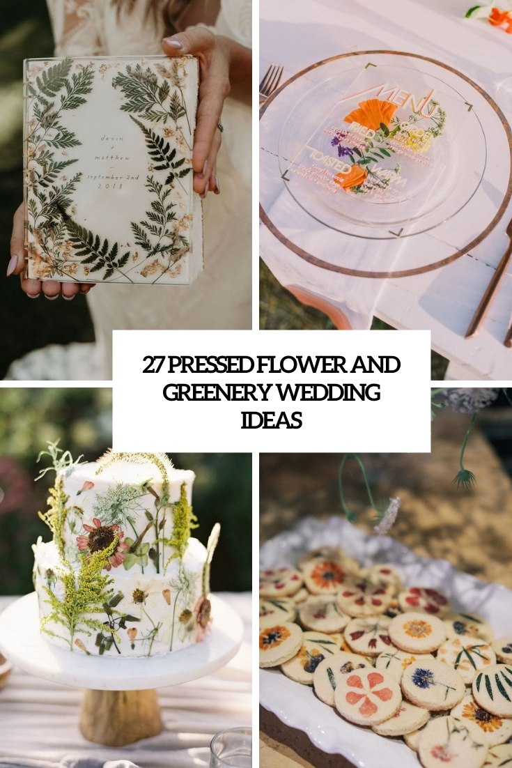 27 Pressed Flowers And Greenery Wedding Ideas