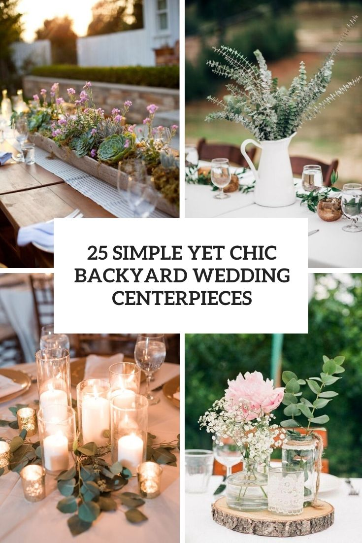 25 Simple Yet Chic Backyard Wedding Centerpieces Weddingomania