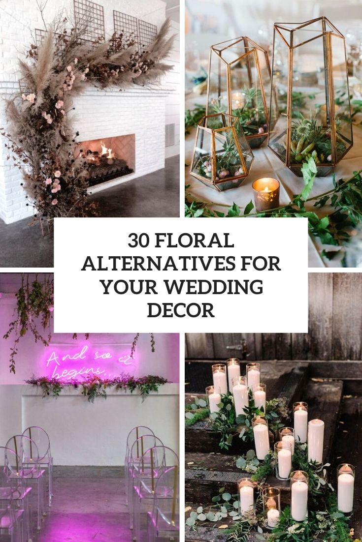 30 Floral Alternatives For Your Wedding Decor