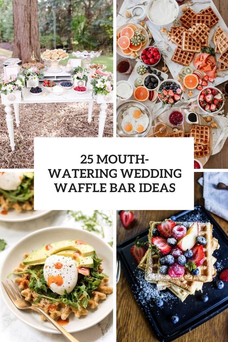 25 Mouth-Watering Wedding Waffle Bar Ideas