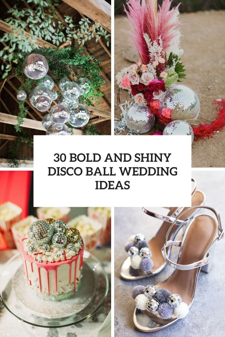30 Bold And Shiny Disco Ball Wedding Ideas