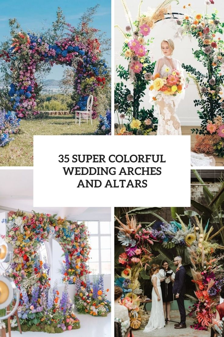 35 Super Colorful Wedding Arches And Altars