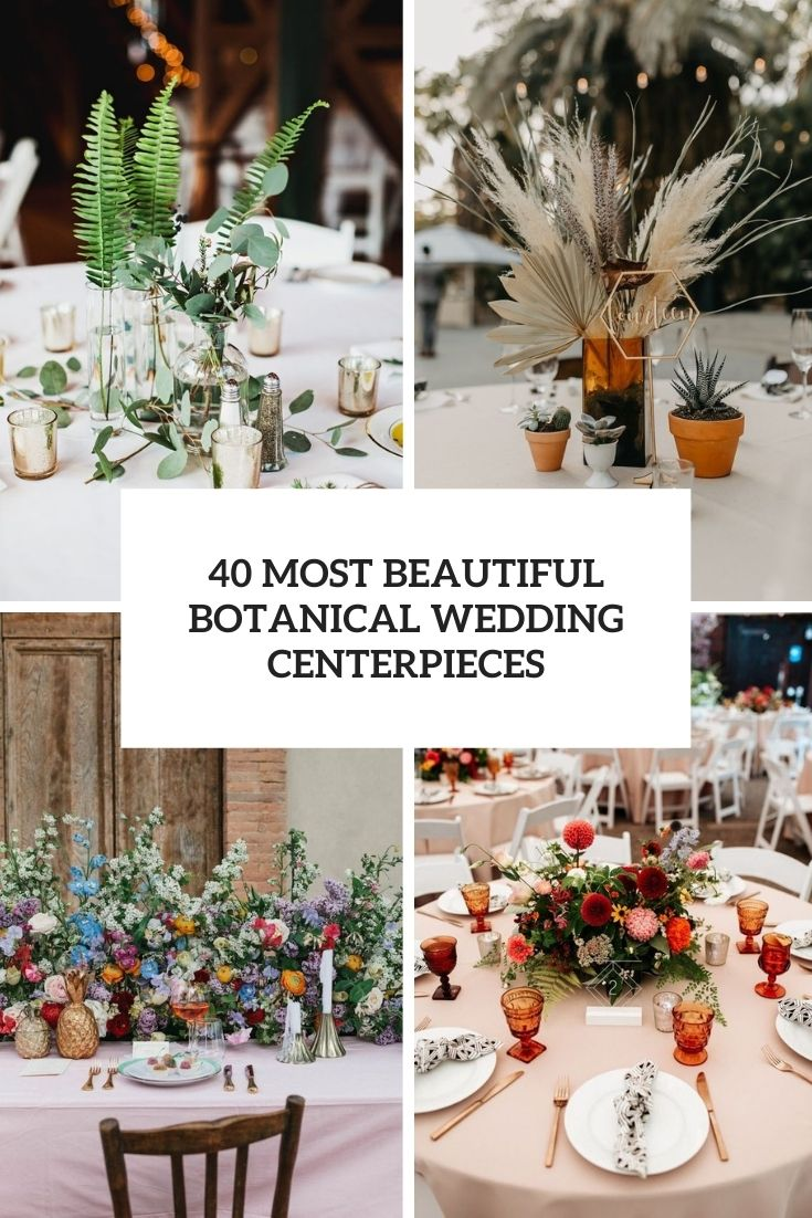 40 Most Beautiful Botanical Wedding Centerpieces