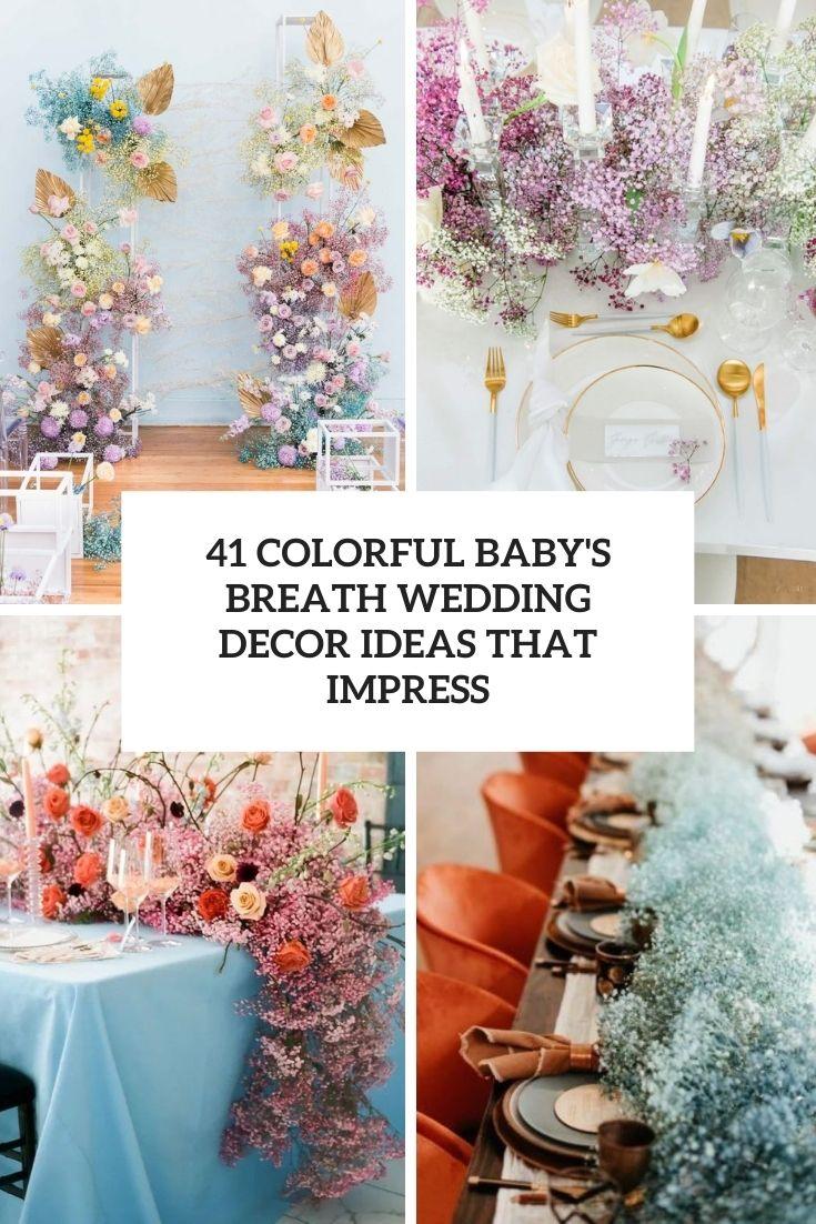 41 Colorful Baby's Breath Wedding Decor Ideas That Impress
