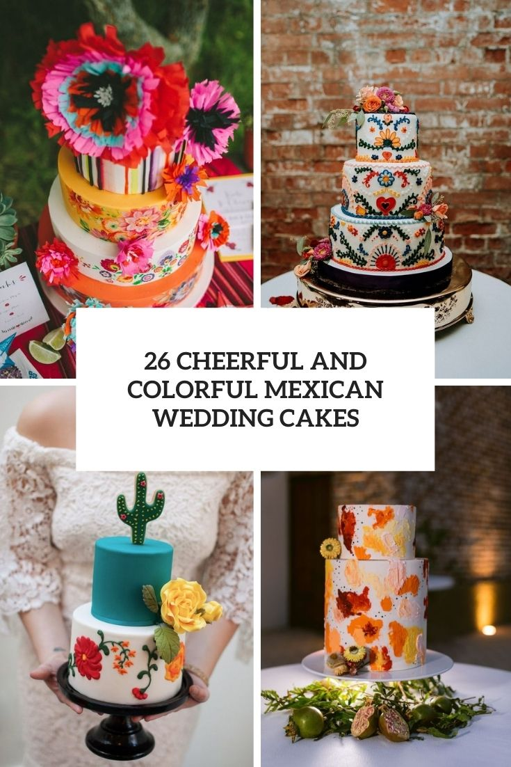 26 Cheerful And Colorful Mexican Wedding Cakes