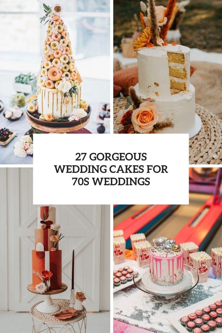 27 Gorgeous Wedding Cakes For 70s Weddings