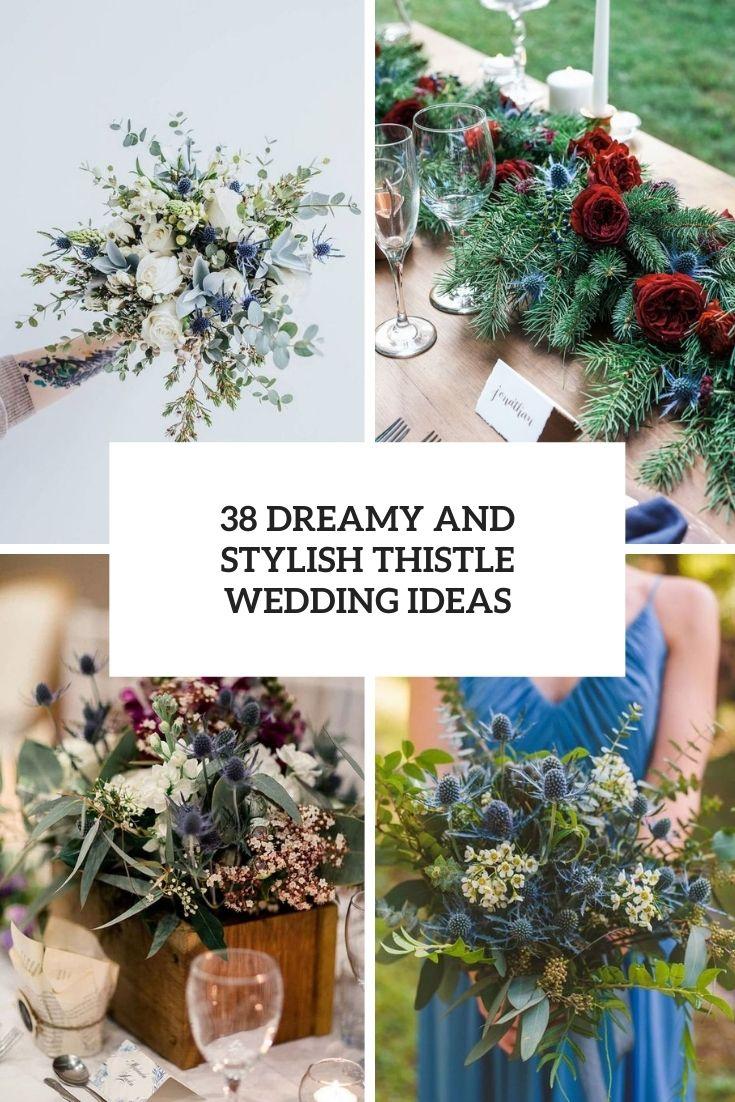 38 Dreamy And Stylish Thistle Wedding Ideas
