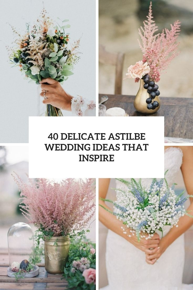 40 Delicate Astilbe Wedding Ideas That Inspire
