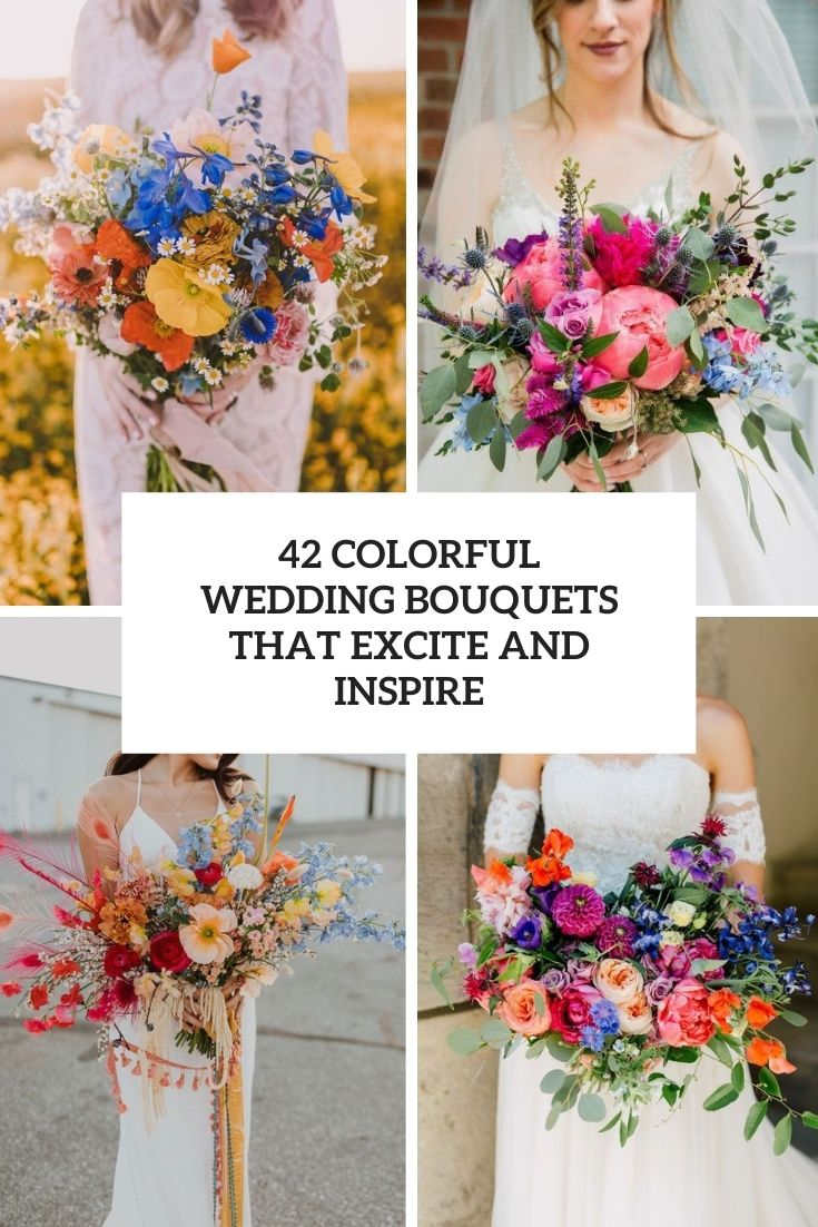 42 Colorful Wedding Bouquets That Excite And Inspire