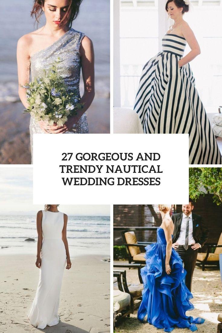 27 Gorgeous And Trendy Nautical Wedding Dresses