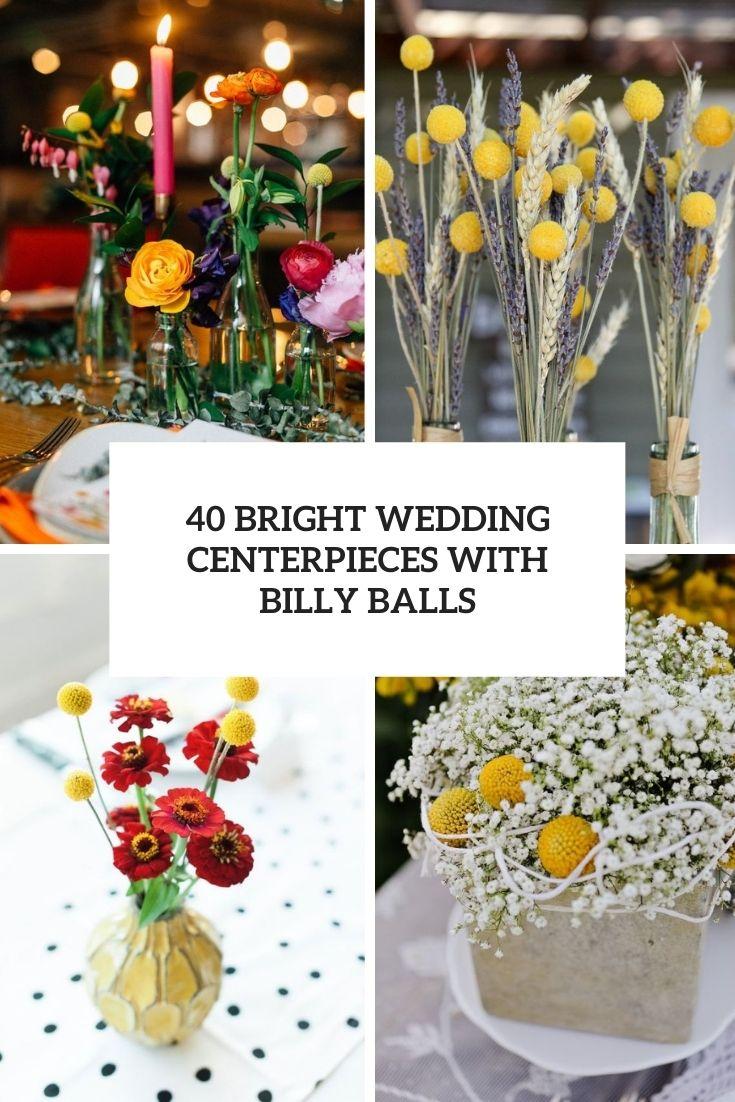 40 Bright Wedding Centerpieces With Billy Balls