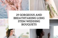 29 gorgeous and breathtaking long stem wedding bouquets cover