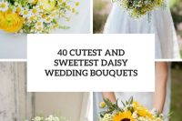 40 cutest and sweetest daisy wedding bouquets cover