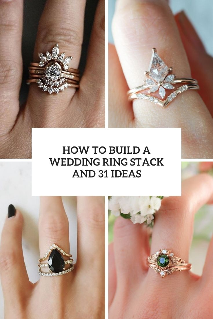 How To Build A Wedding Ring Stack And 31 Ideas