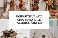 30 beautiful and chic boho fall wedding arches cover