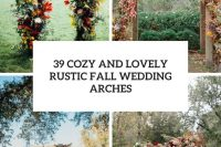39 cozy and lovely rustic fall wedding arches cover