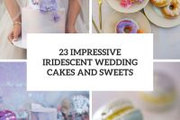 23 impressive iridescent wedding cakes and sweets cover